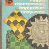 (C1165) FILEURI, MACRAMEURI, IMPLETITURI CROSETATE DE DOINA SILVIA MARIAN, EDITURA CERES, BUCURESTI, 1975