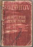 (C1176) EI AU LUPTAT PENTRU PATRIE DE MIHAIL SOLOHOV, EDITURA TINERETULUI, BUCURESTI, 1960, IN ROMANESTE DE GELLU NAUM SI A. IVANOVSCHI