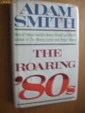 Cumpara ieftin ADAM SMITH -- THE ROARING `80s  [ 1988,  303  pp ]