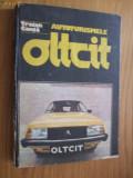 AUTOTURISMELE OLTCIT -- Traian Canta -- [Tehnica, 1987, 431 pp, cu imagini  si scheme in text ]