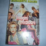 Elisabeth Adler - IMAGINI TRECATOARE - Roman