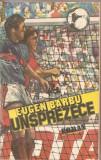 (C1208) UNSPREZECE DE EUGEN BARBU, EDITURA SPORT-TURISM, BUCURESTI, 1986, EDITIA A V-A