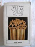 """""""O ISTORIE A LUMII ANTICE"""", Horia C. Matei, 1984. Carte noua, Alta editura, Horia C. Matei"""