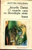 Anton Holban - Jocurile Daniei * O moarte care nu dovedeste nimic * Ioana, 1985