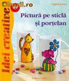 Ingrid Moras - Pictura pe sticla si portelan - Idei Creative 49