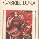 (C1278) GABRIEL LUNA DE VICENTE BLASCO IBANEZ, EDITURA ALBATROS, BUCURESTI, 1989, TRADUCERE DE ESDRA ALHASID