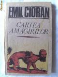 """Biblioteca de filozofie: """"CARTEA AMAGIRILOR"""", Emil Cioran, 1991. Carte noua"""