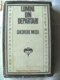 """""""LUMINI DIN DEPARTARI"""", Gheorghe Musu, 1981. Biblioteca de istorie OM. Noua, Alta editura"""
