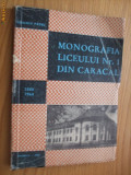 MONOGRAFIA LICEULUI  NR.1 DIN CARACAL (1888 - 1968) -  C. Patru  - 1969, 155 p, Alta editura