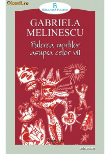 Puterea mortilor asupra celor vii - Gabriela Melinescu