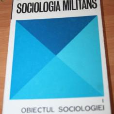 SOCIOLOGIA MILITANS - VOL. 1 - OBIECTUL SOCIOLOGIEI - Carte Sociologie