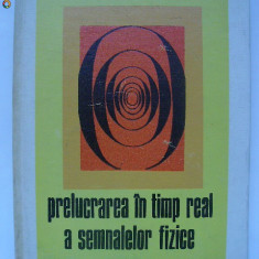 Stefan Garlasu - Prelucrarea in timp real a semnalelor fizice (1978) - Carte Fizica