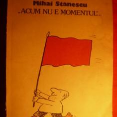 MIHAI STANESCU - ACUM NU E MOMENTUL - 1990 - Carte Arta muzicala