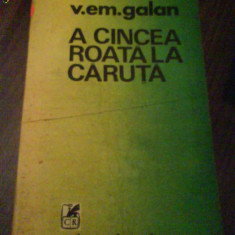 2513 A cincea roata la caruta V.Em.Galan - Roman, Anul publicarii: 1989
