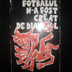 Carte fotbal: T Mazilu, Fotbalul n-a fost creat de diavol, 1972