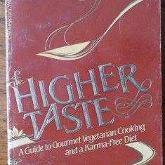 The Higher Taste - A guide to gourmet Vegetarian Cooking - Carte Retete traditionale romanesti