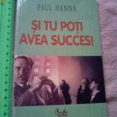 Si tu poti avea succes, Paul Hanna (C) (posib exped 3 lei/gratuit) - Carte Resurse umane
