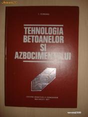 I. TEOREANU - TEHNOLOGIA BETOANELOR SI AZBOCIMENTULUI
