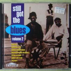 STILL GOT THE BLUES Vol. 2 - Selectii - C D Original ca NOU - Muzica Blues