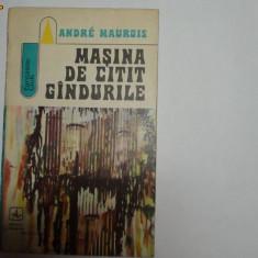 Masina de citit gandurile Andre Maurois - Roman, Anul publicarii: 1973