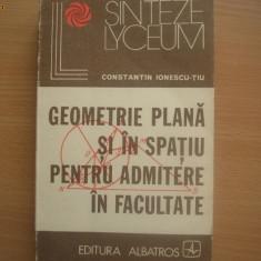 Geometrie plana si in spatiu pentru admitere la facultate - Autor : Constantin Ionescu-Tiu - Teste admitere facultate