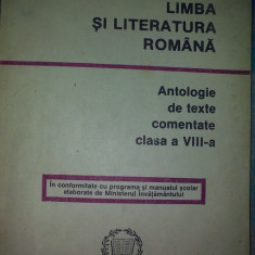 Limba si literatura romana - antologie de texte comentate, clasa a VIII-a - Carte Antologie