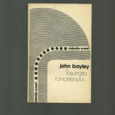 Fascinatia Romantismului - John Bayley - Eseu