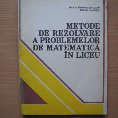 Metode de rezolvare a problemelor de matematica in liceu , Eugen Onofras ,c2