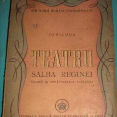 ION LUCA, TEATRU, SALBA REGINEI, PRIMA EDITIE 1947 - Carte Editie princeps
