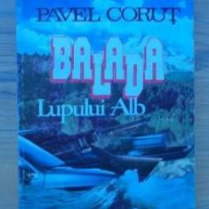 Pavel Corut - Balada lupului alb - Roman, Anul publicarii: 1993