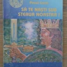 Pavel Corut - Sa te nasti sub steaua noastra! - Roman, Anul publicarii: 1993