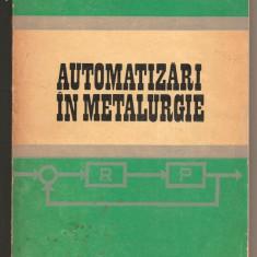 (C488) AUTOMATIZARI IN METALURGIE DE ANTON SAIMAC, NICOLAE RUSU, EMANUEL ANDREESCU, IOSIF POPA - Carti Metalurgie