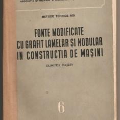 (C481) FONTE MODIFICATE CU GRAFIT LAMELAR SI NODULAR IN CONSTRUCTIA DE MASINI DE DUMITRU RASEEV - Carti Metalurgie
