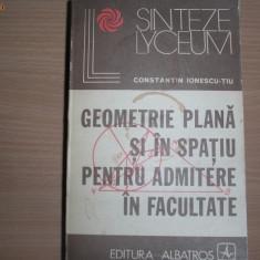 Constantin Ionescu -Tiu GEOMETRIE PLANA SI IN SPATIU PENTRU ADMITERE IN FACULTATE, 5 - Teste admitere facultate