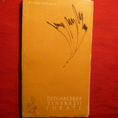 Eugen Frunza - Intoarcerea Tineretii Furate -Prima Ed. 1964, Alta editura