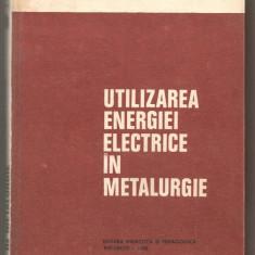 (C492) UTILIZAREA ENERGIEI ELECTRICE IN METALURGIE DE A SAIMAC, E. ROSU, C. GOSTIAN - Carti Metalurgie