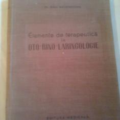 ELEMENTE DE TERAPEUTICA IN OTO-RINO-LARINGOLOGIE ~ Dr. DAN MAYERSOHN - Carte ORL