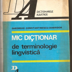 (C699) MIC DICTIONAR DE TERMINOLOGIE LINGVISTICA DE GHEORGHE CONSTANTINESCU-DOBRIDOR
