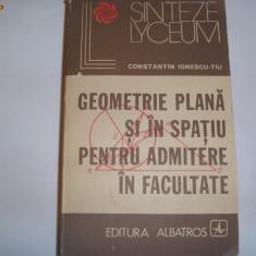 Geometrie plana si in spatiu pentru admitere in facultate Constanin Ionescu Tiu - Teste admitere facultate