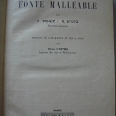 E. SCHUZ et R. STOTZ - LA FONTE MALLEABLE {1936, limba franceza} - Carti Metalurgie