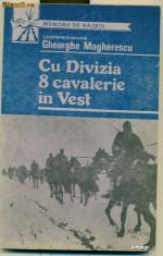 Memorii de razboi. Cu Divizia 8 cavalerie in Vest .Amintiri din razboi  1 ianuarie -11 mai 1945- Gheorghe Magherescu foto