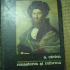 RENASTEREA SI REFORMA A OTETEA carte arta cultura istorie ilustrata - Carte Istoria artei