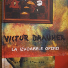 VICTOR BRAUNER * LA IZVOARELE OPEREI -- ALBUM - Album Arta
