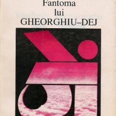 Vladimir Tismaneanu - Fantoma lui Gheorghiu-Dej - Carte Politica