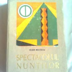 SPECTACOLUL NUNTILOR - MONOGRAFIE FOLCLORICA  ~ IOAN MEITOIU