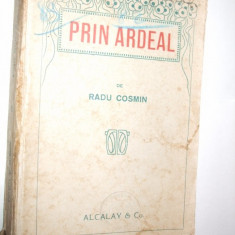 PRIN ARDEAL -- Radu Cosmin - Editura Alcalay, 1919 - Carte Istorie