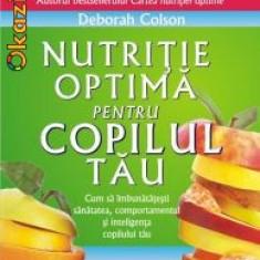 Nutritie optima pentru copilul tau - Patrick Holford, Deborah Colson - Carte Retete pentru bebelusi
