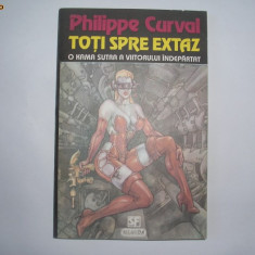 PHILIPPE CURVAL - TOTI SPRE EXTAZ. SCIENCE FICTION,s2,RF12/1, Nemira, 1994
