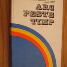 ARC PESTE TIMP - [ antologie de poezie si proza inchinate partidului ] - Carte Epoca de aur