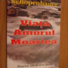 ARTHUR SCHOPENHAUER - VIATA * AMORUL * MOARTEA - Filosofie